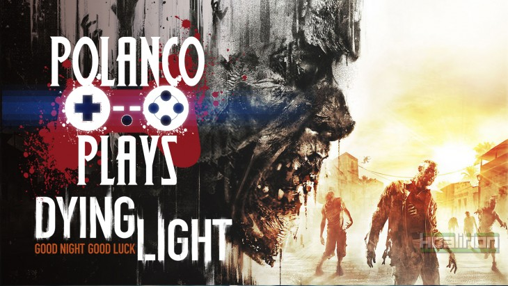 Polanco Plays - Dying Light
