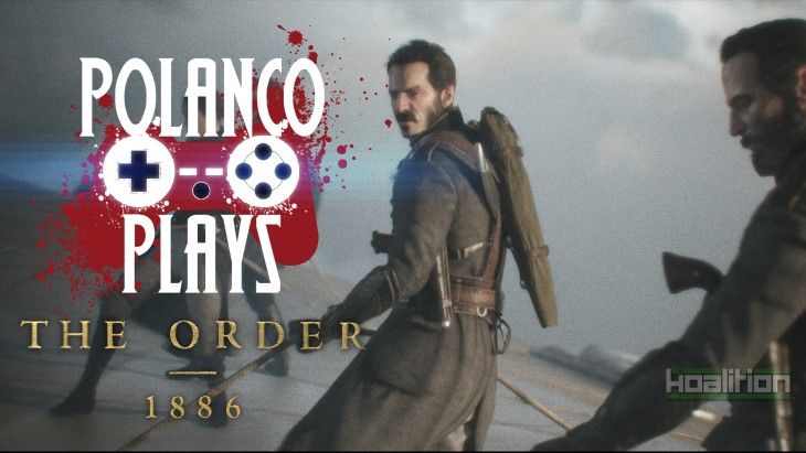Polanco Plays - The Order: 1886