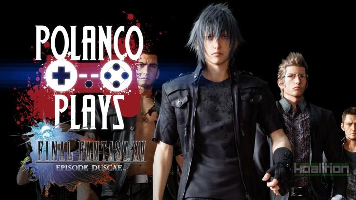 Polanco Plays - Final Fantasy XV: Episode Duscae