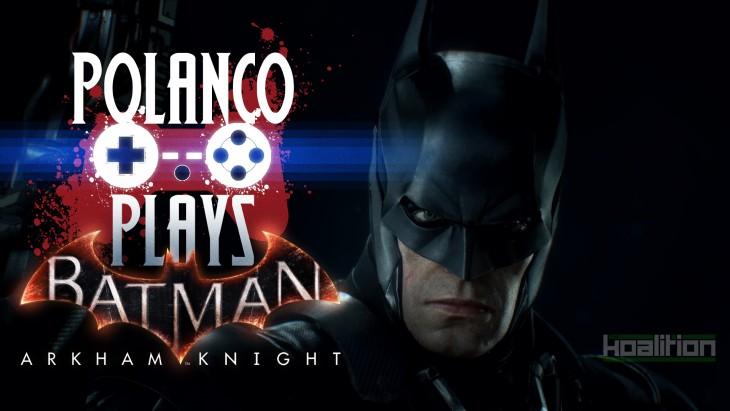 Polanco Plays - Batman: Arkham Knight